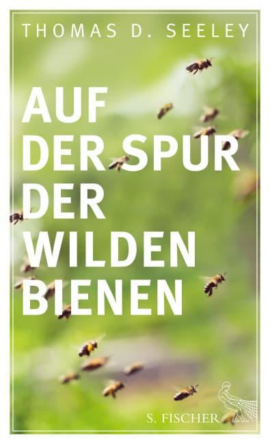 Auf der Spur der wilden Bienen, T. D. Seeley, S. Fischer Verlag