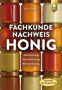 Fachkundenachweis Honig, Gewinnung - Verarbeitung - Vermarktung, W. Gekeler, Ulmer Verlag