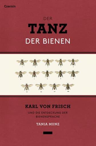 Der Tanz der Bienen Karl von Frisch und die Entdeckung der Bienensprache, T. Munz, Czernin Verlag