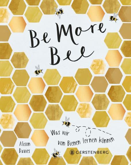 Be more Bee - Was wir von Bienen lernen können, A. Davies, Gerstenberg Verlag