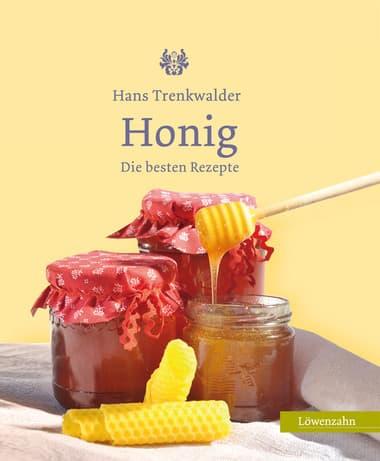 Honig - die besten Rezepte, Hans Trenkwalder, Löwenzahn Verlag