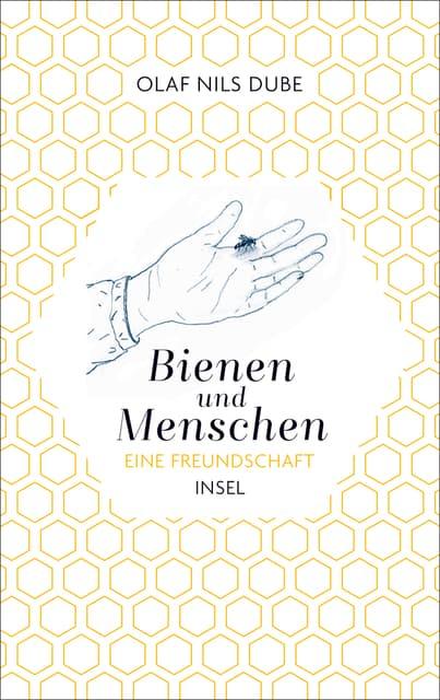 Bienen und Menschen - Eine Freundschaft, O. N. Dube, Insel Verlag