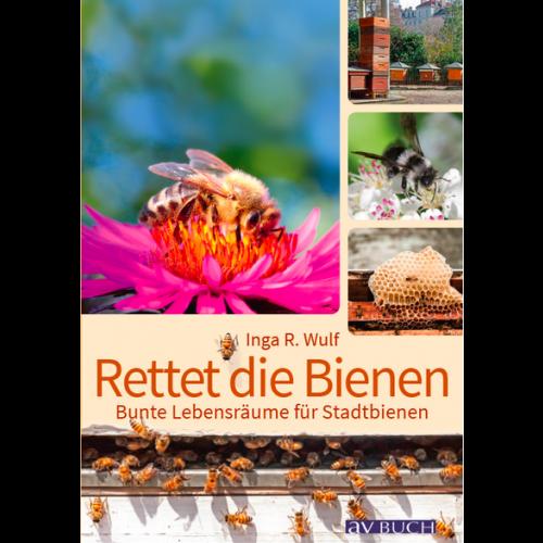 Rettet die Bienen! Bunte Lebensräume für Stadtbienen, I. Wulf, Cadmos Verlag
