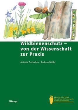 Wildbienenschutz - von der Wissenschaft zur Praxis, A. Zurbuchen, A. Müller, Haupt Verlag