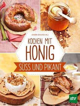 Kochen mit Honig Süss und Pikant, J. Gruscher, Leopold Stocker Verlag
